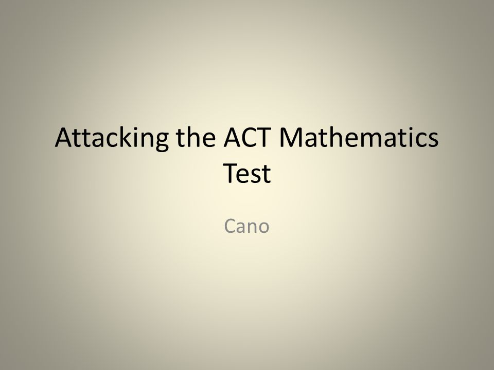 Attacking the ACT Mathematics Test Cano