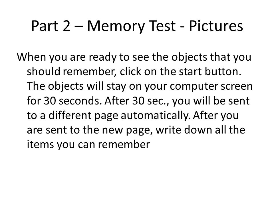 Part 2 – Memory Test - Pictures When you are ready to see the objects that you should remember, click on the start button. The objects will stay on yo