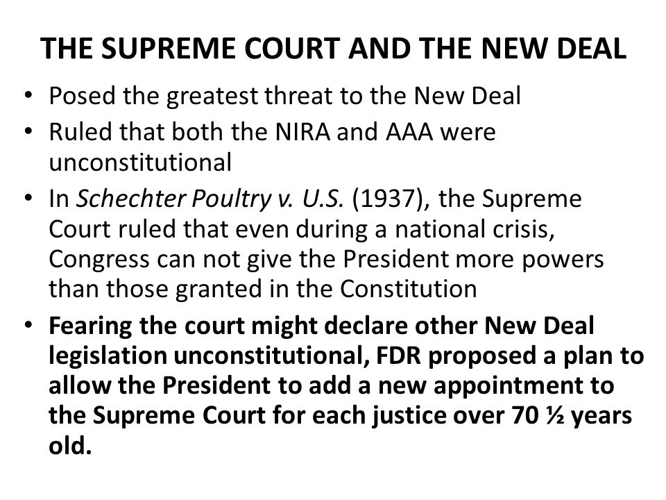 THE SUPREME COURT AND THE NEW DEAL Posed the greatest threat to the New Deal Ruled that both the NIRA and AAA were unconstitutional In Schechter Poultry v.
