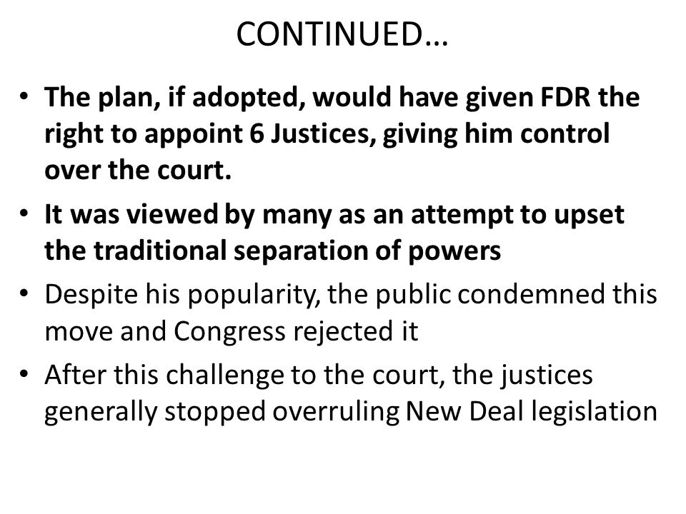 CONTINUED… The plan, if adopted, would have given FDR the right to appoint 6 Justices, giving him control over the court.