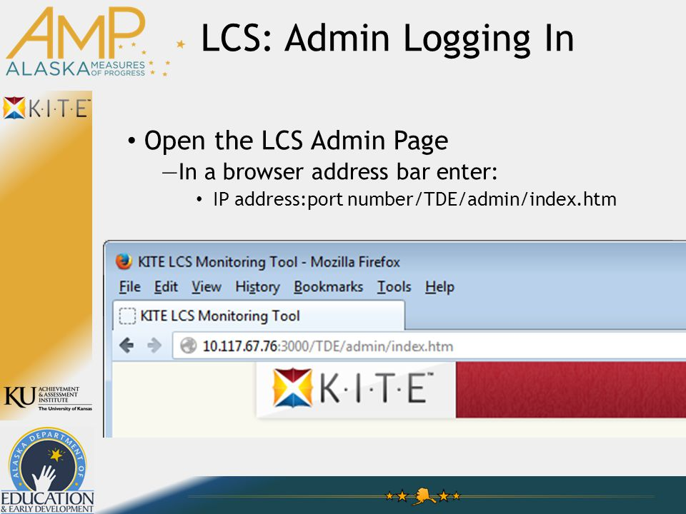 LCS: Admin Logging In Open the LCS Admin Page —In a browser address bar enter: IP address:port number/TDE/admin/index.htm