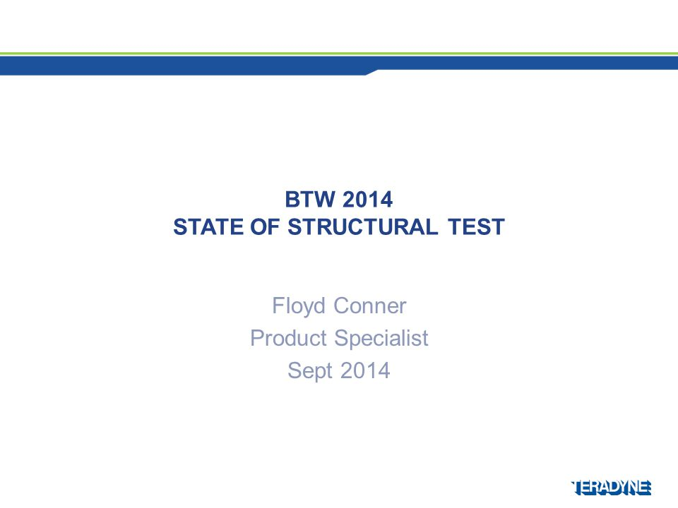 BTW 2014 STATE OF STRUCTURAL TEST Floyd Conner Product Specialist Sept 2014