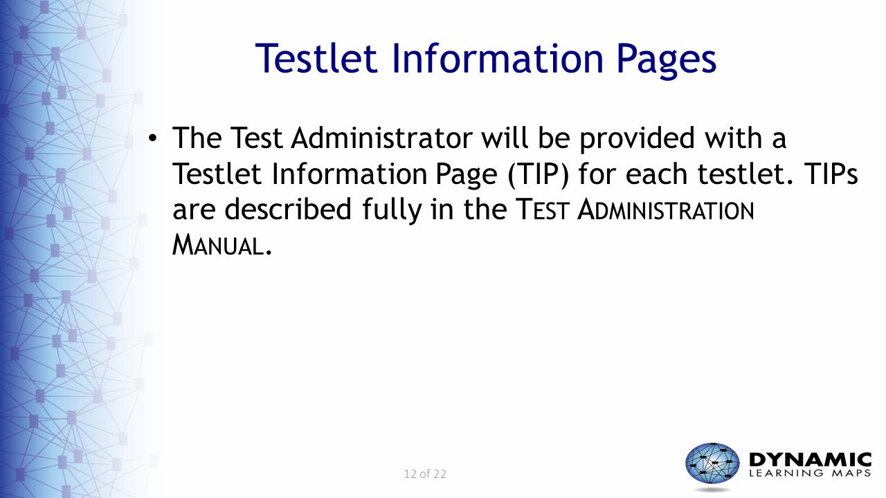 12 of 22 Testlet Information Pages The Test Administrator will be provided with a Testlet Information Page (TIP) for each testlet. TIPs are described