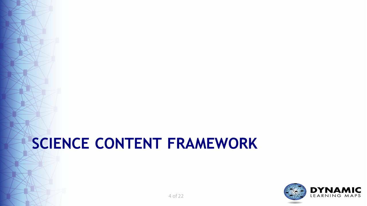 4 of 22 SCIENCE CONTENT FRAMEWORK