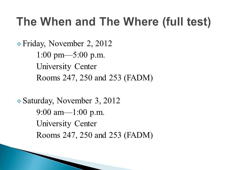  Friday, November 2, 2012 1:00 pm—5:00 p.m. University Center Rooms 247, 250 and 253 (FADM)  Saturday, November 3, 2012 9:00 am—1:00 p.m. University