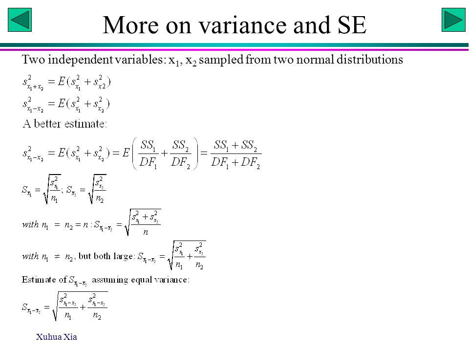 Xuhua Xia More on variance and SE Two independent variables: x 1, x 2 sampled from two normal distributions