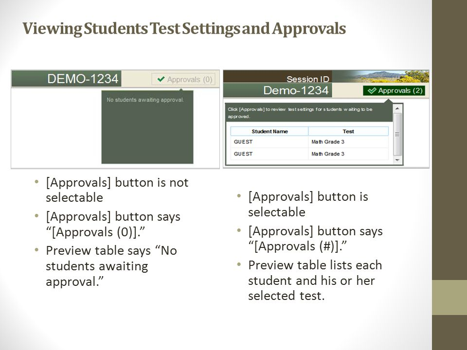 Viewing Students Test Settings and Approvals [Approvals] button is not selectable [Approvals] button says [Approvals (0)]. Preview table says No students awaiting approval. [Approvals] button is selectable [Approvals] button says [Approvals (#)]. Preview table lists each student and his or her selected test.