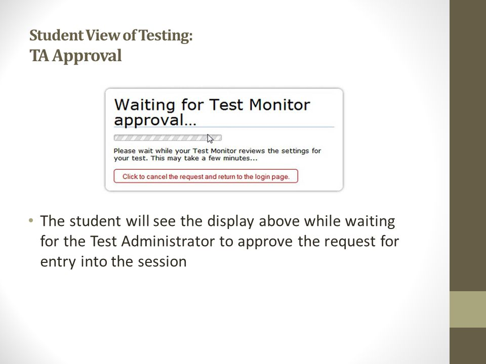 Student View of Testing: TA Approval The student will see the display above while waiting for the Test Administrator to approve the request for entry into the session