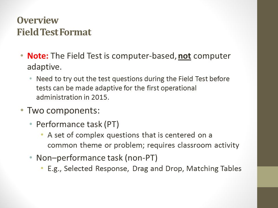 Overview Field Test Format Note: The Field Test is computer-based, not computer adaptive.