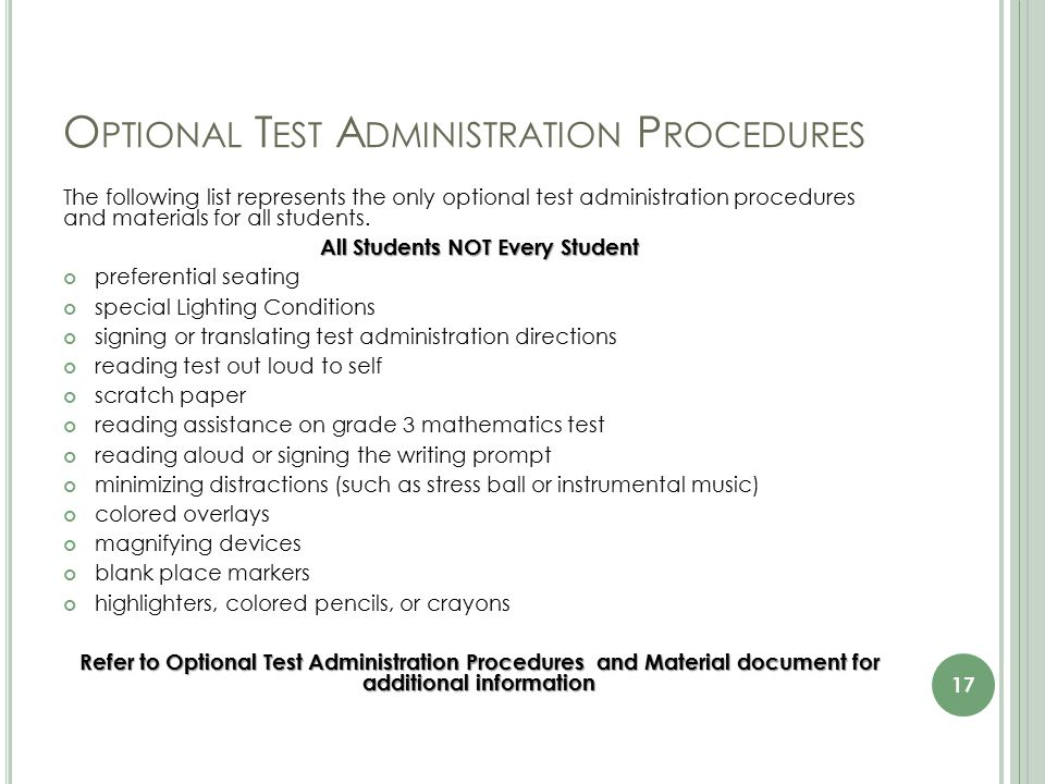 O PTIONAL T EST A DMINISTRATION P ROCEDURES The following list represents the only optional test administration procedures and materials for all students.