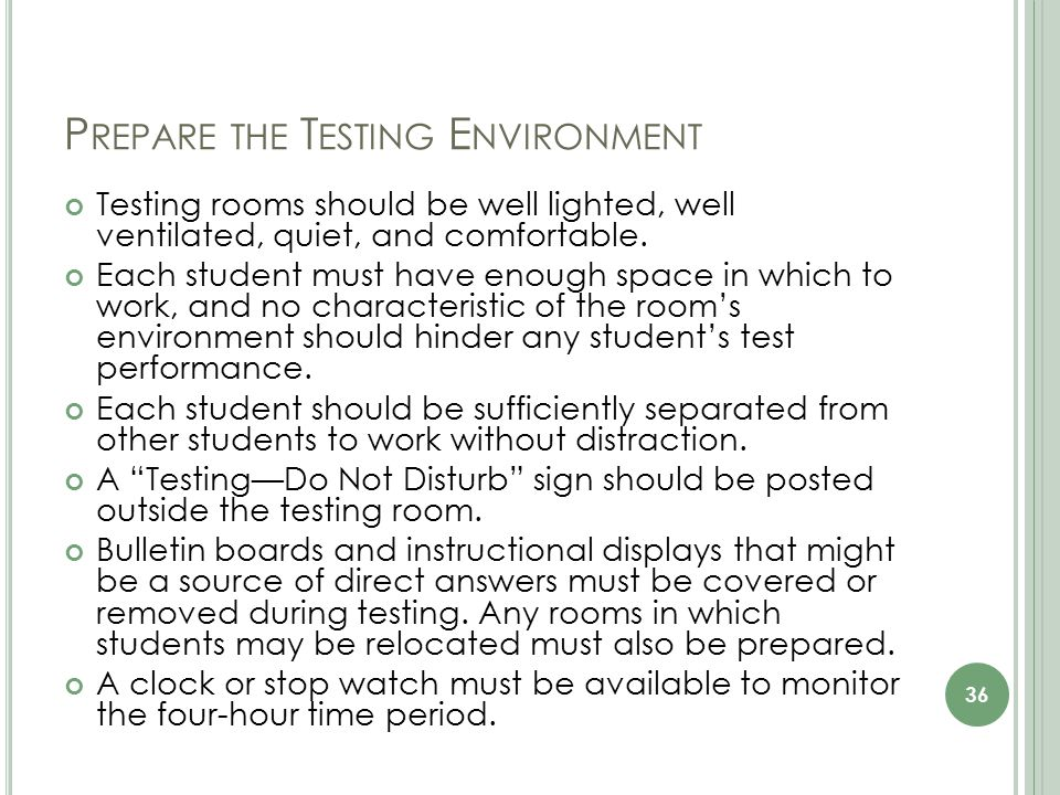 P REPARE THE T ESTING E NVIRONMENT Testing rooms should be well lighted, well ventilated, quiet, and comfortable.