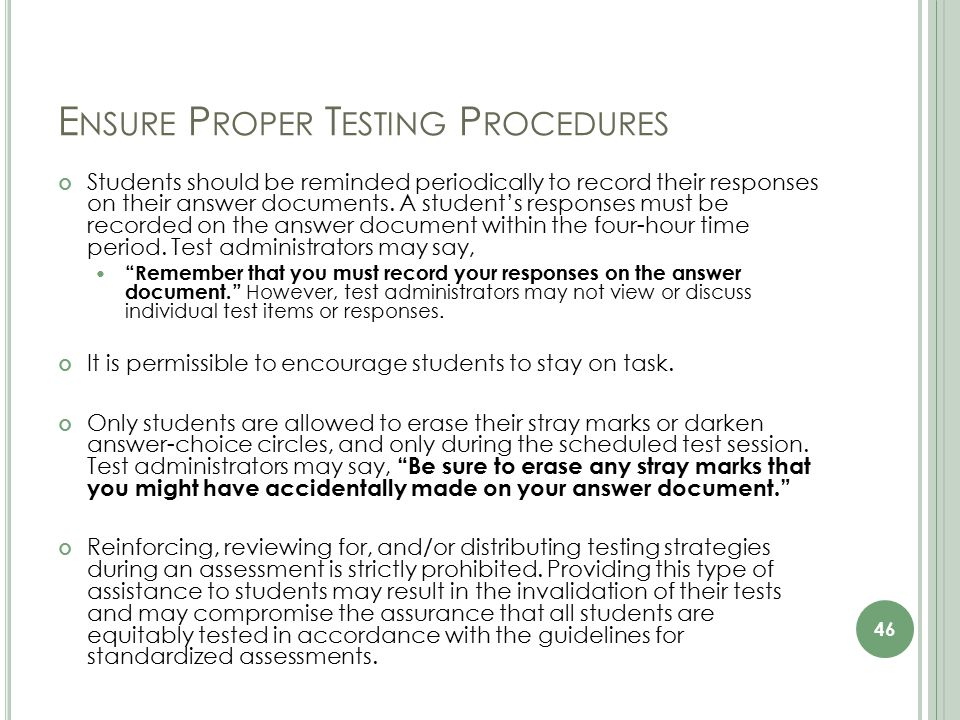 E NSURE P ROPER T ESTING P ROCEDURES Students should be reminded periodically to record their responses on their answer documents.