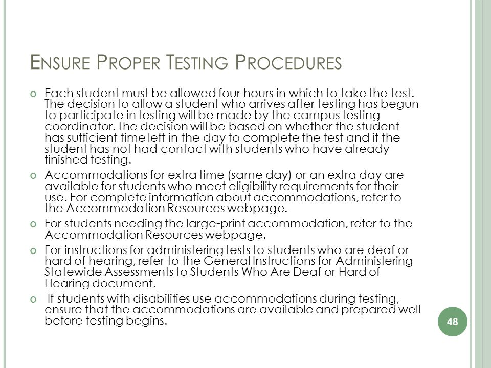 E NSURE P ROPER T ESTING P ROCEDURES Each student must be allowed four hours in which to take the test.