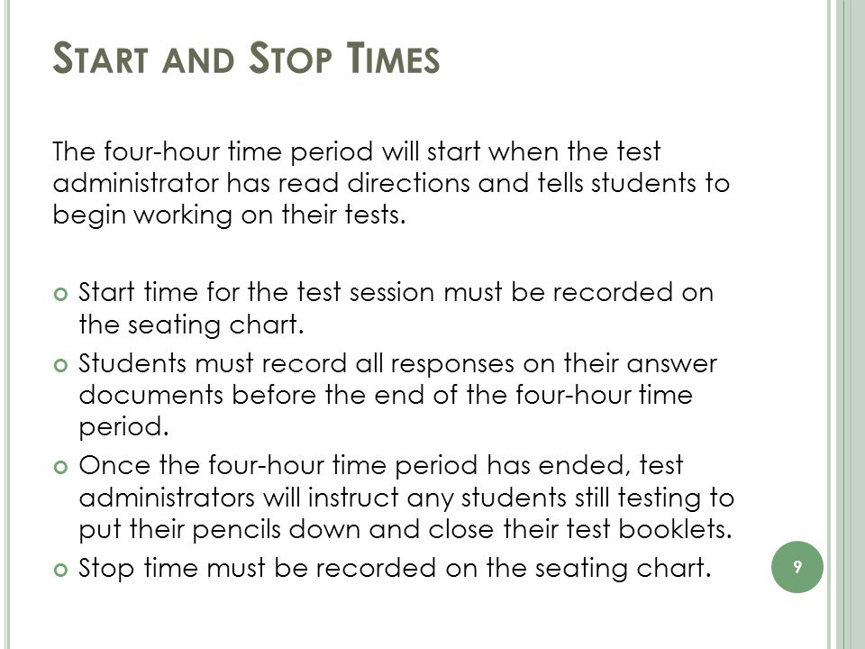 S TART AND S TOP T IMES The four-hour time period will start when the test administrator has read directions and tells students to begin working on their tests.