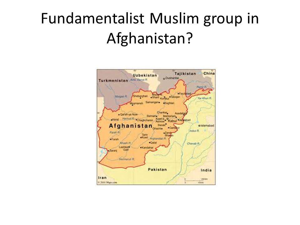 Fundamentalist Muslim group in Afghanistan?