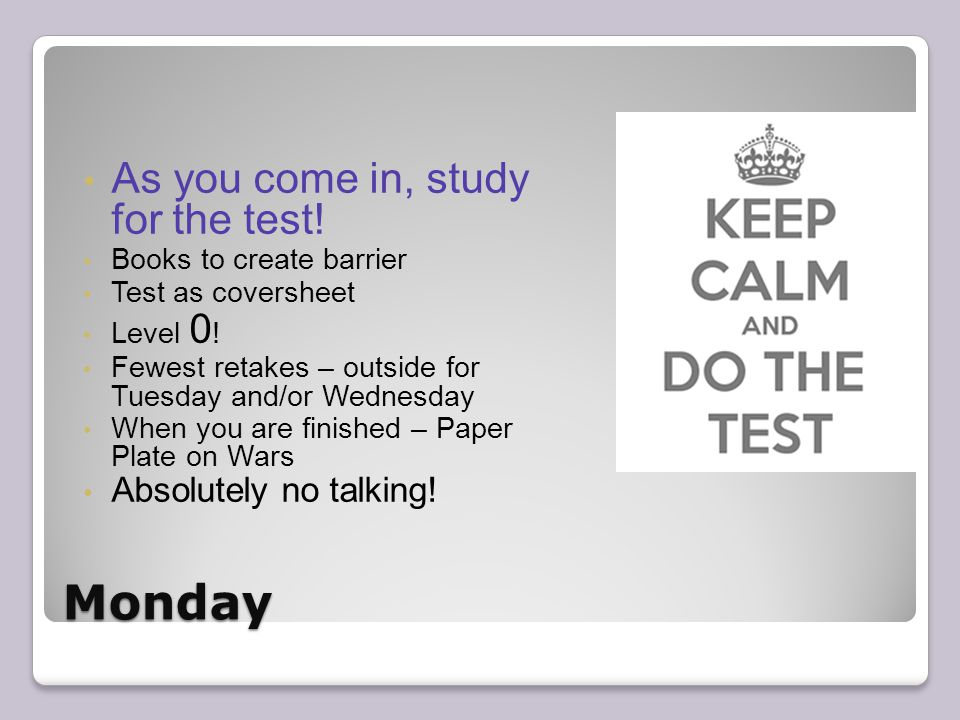 Monday As you come in, study for the test. Books to create barrier Test as coversheet Level 0 .