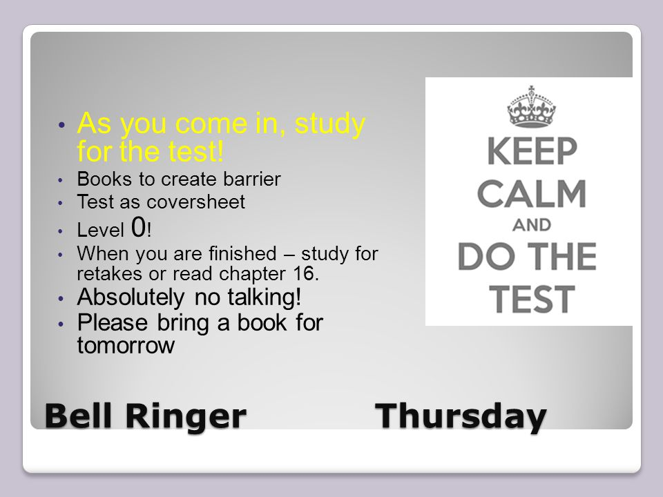 Bell RingerThursday As you come in, study for the test.
