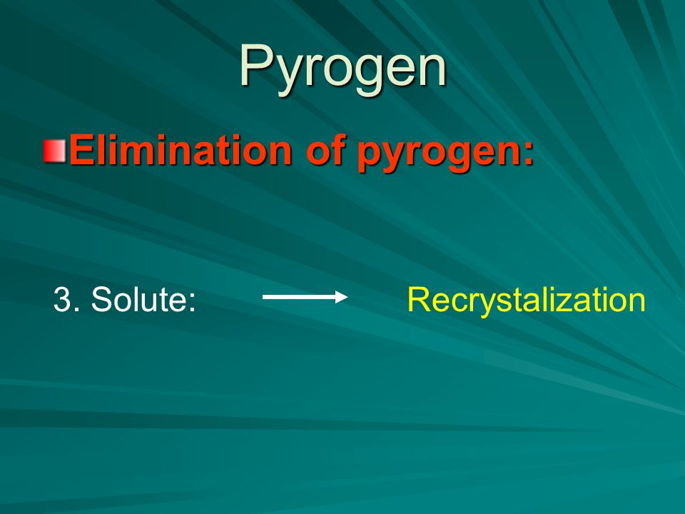 Pyrogen Elimination of pyrogen: 3. Solute:Recrystalization