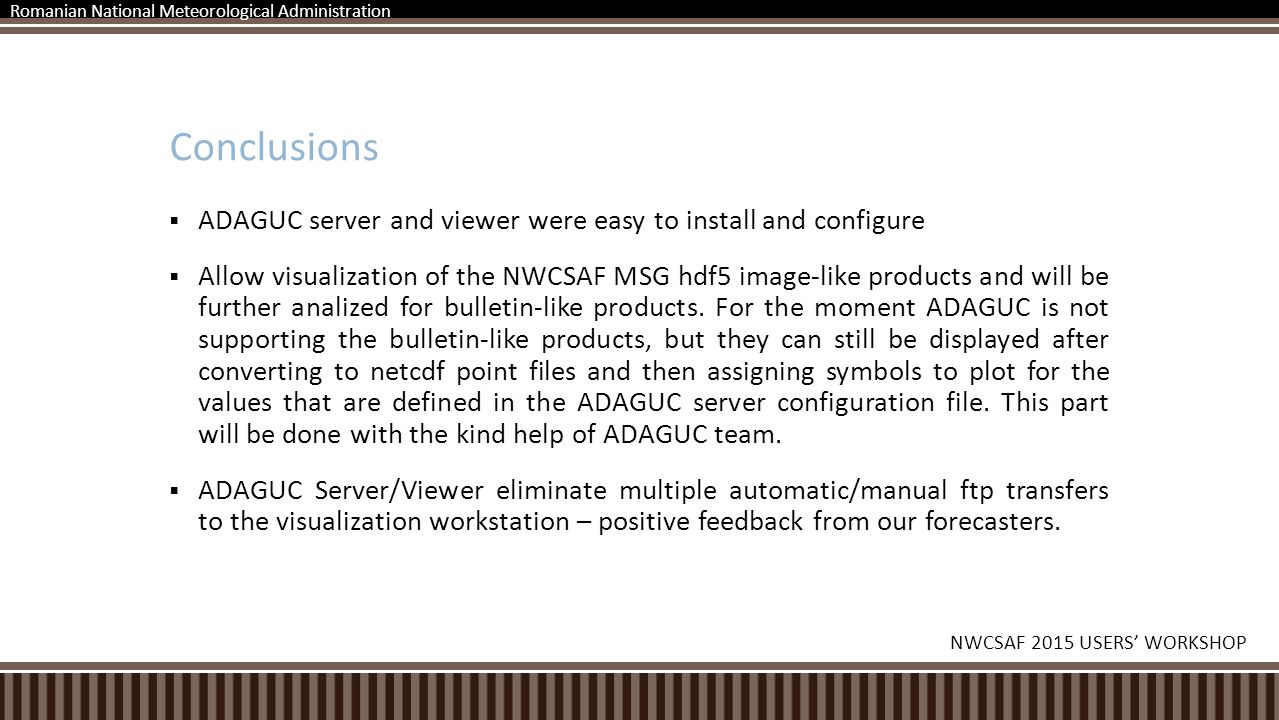  ADAGUC server and viewer were easy to install and configure  Allow visualization of the NWCSAF MSG hdf5 image-like products and will be further analized for bulletin-like products.