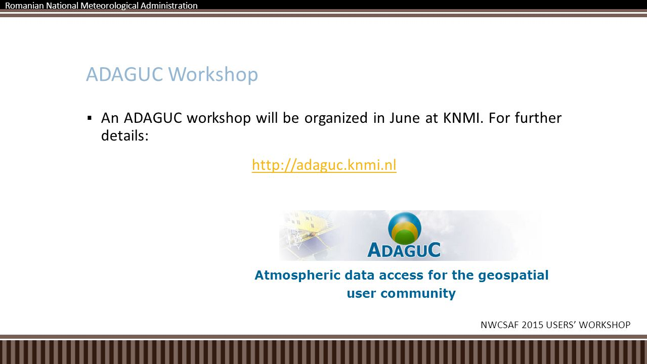 ADAGUC Workshop  An ADAGUC workshop will be organized in June at KNMI.