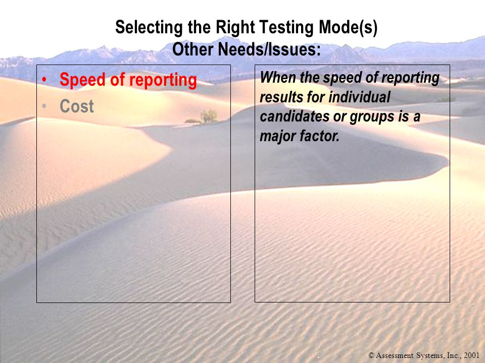 Speed of reporting Cost When the speed of reporting results for individual candidates or groups is a major factor.