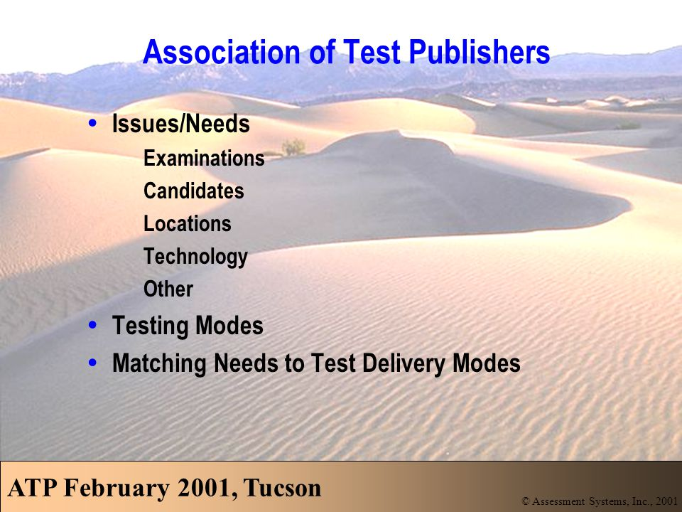 Selecting the Right Testing Mode(s) Needs/Issues for Exams: Item/test security Items and tests must be protected because of either the investment made in development and/or to maintain the integrity of the testing program.