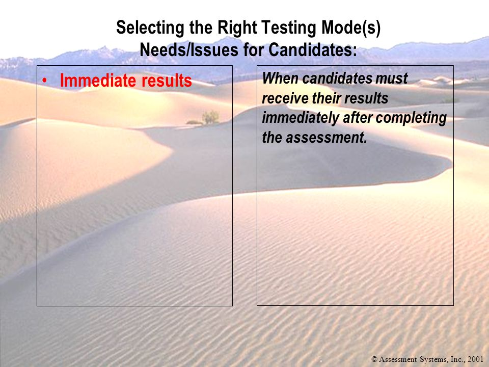 Immediate results When candidates must receive their results immediately after completing the assessment.