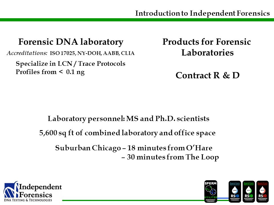 SPERM HYLITER Introduction to Independent Forensics 5,600 sq ft of combined laboratory and office space Suburban Chicago – 18 minutes from O'Hare – 30