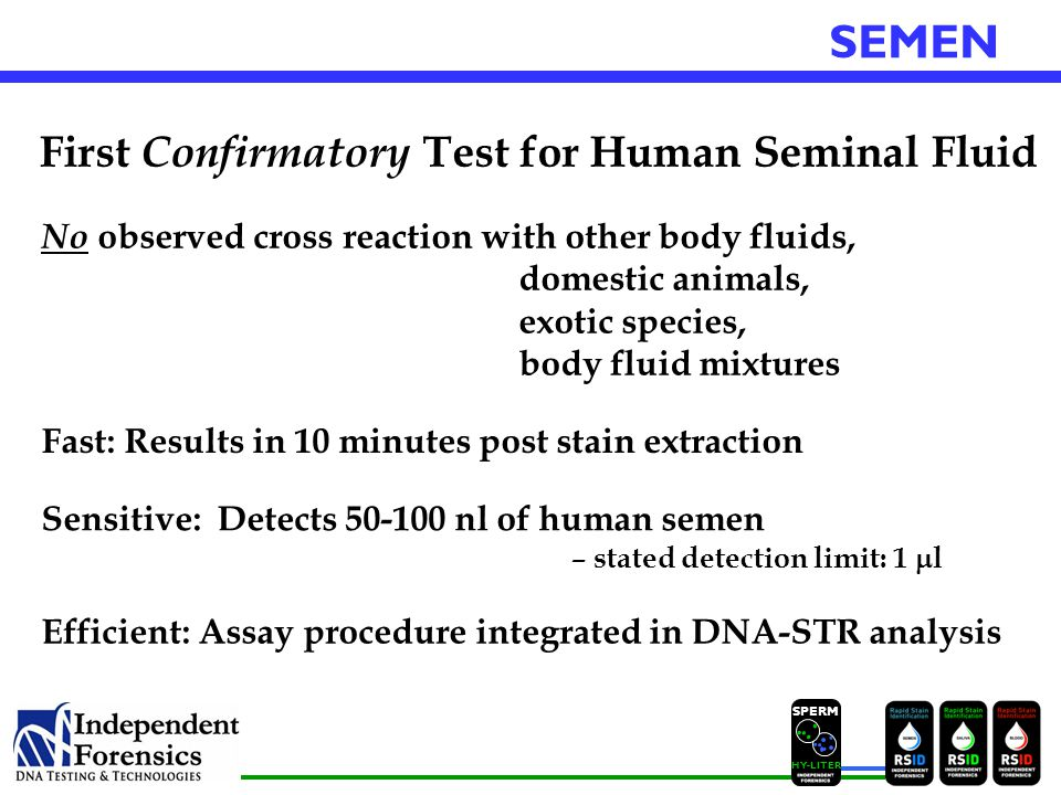 SPERM HYLITER SEMEN Efficient: Assay procedure integrated in DNA-STR analysis Fast: Results in 10 minutes post stain extraction Sensitive: Detects 50-