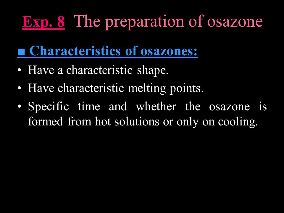 Exp. 8 The preparation of osazone ■ Characteristics of osazones: Have a characteristic shape.