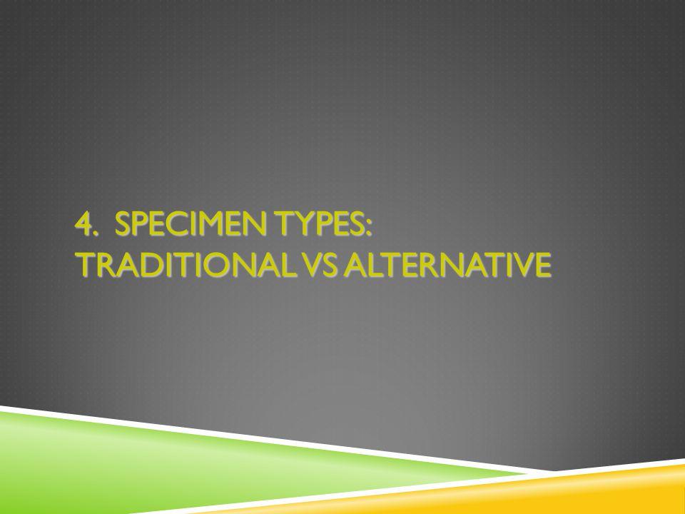 4. SPECIMEN TYPES: TRADITIONAL VS ALTERNATIVE