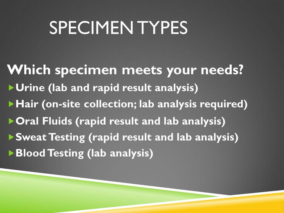 SPECIMEN TYPES Which specimen meets your needs.