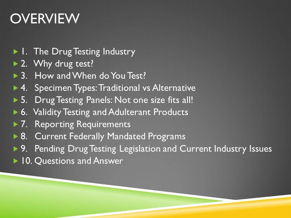 OVERVIEW  1. The Drug Testing Industry  2. Why drug test.