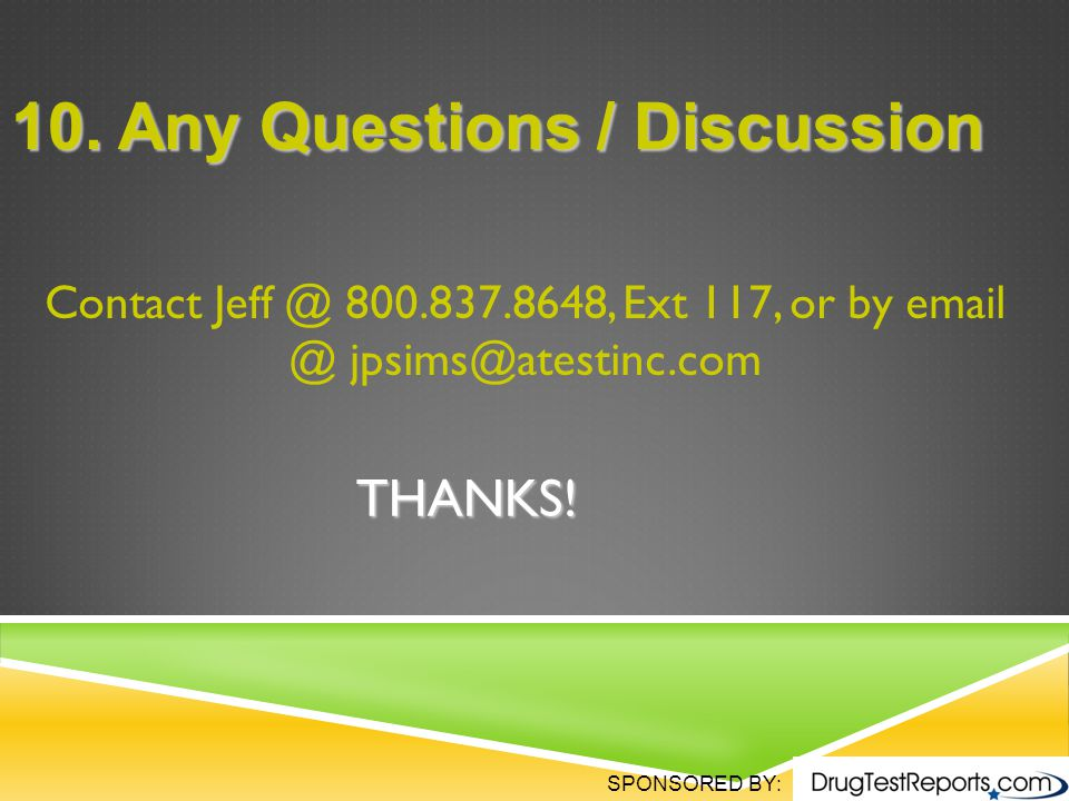 SPONSORED BY: THANKS. Contact Jeff @ 800.837.8648, Ext 117, or by email @ jpsims@atestinc.com 10.
