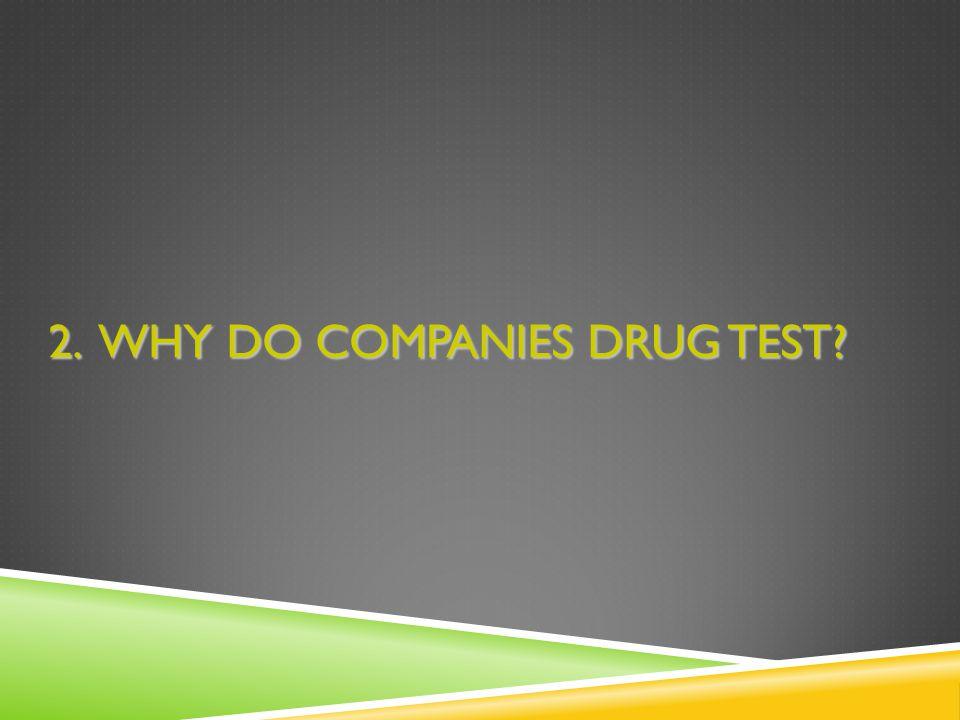 2. WHY DO COMPANIES DRUG TEST