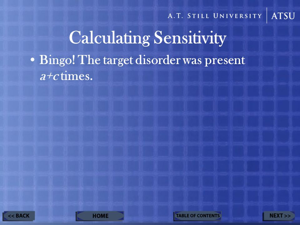 Calculating Sensitivity Bingo! The target disorder was present a+c times.
