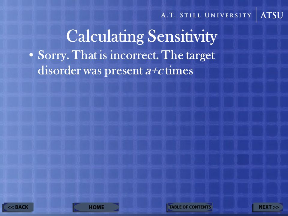 Calculating Sensitivity Sorry. That is incorrect. The target disorder was present a+c times