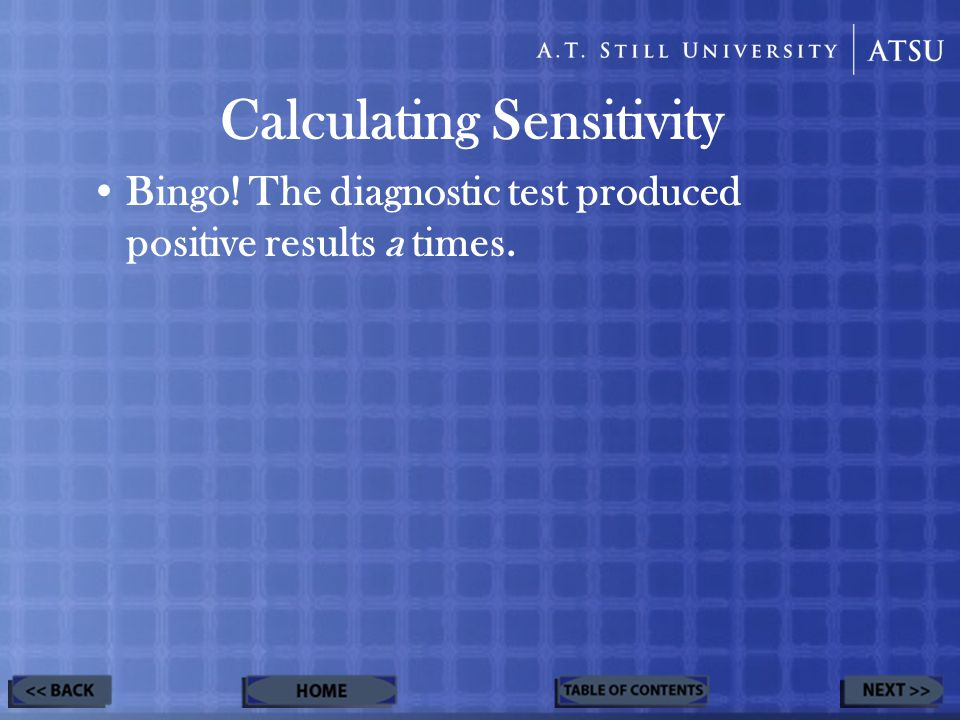 Calculating Sensitivity Bingo! The diagnostic test produced positive results a times.