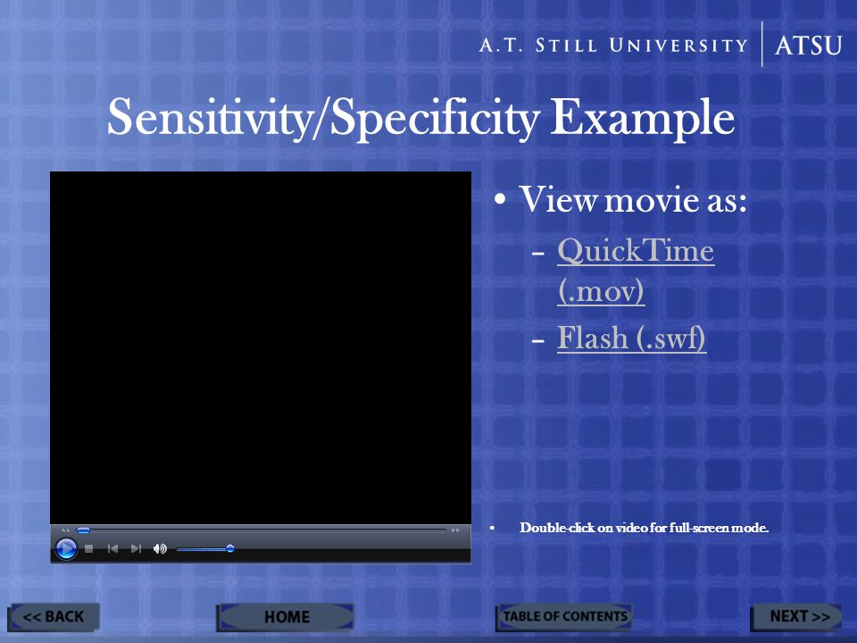 Sensitivity/Specificity Example View movie as: –QuickTime (.mov)QuickTime (.mov) –Flash (.swf)Flash (.swf) Double-click on video for full-screen mode.