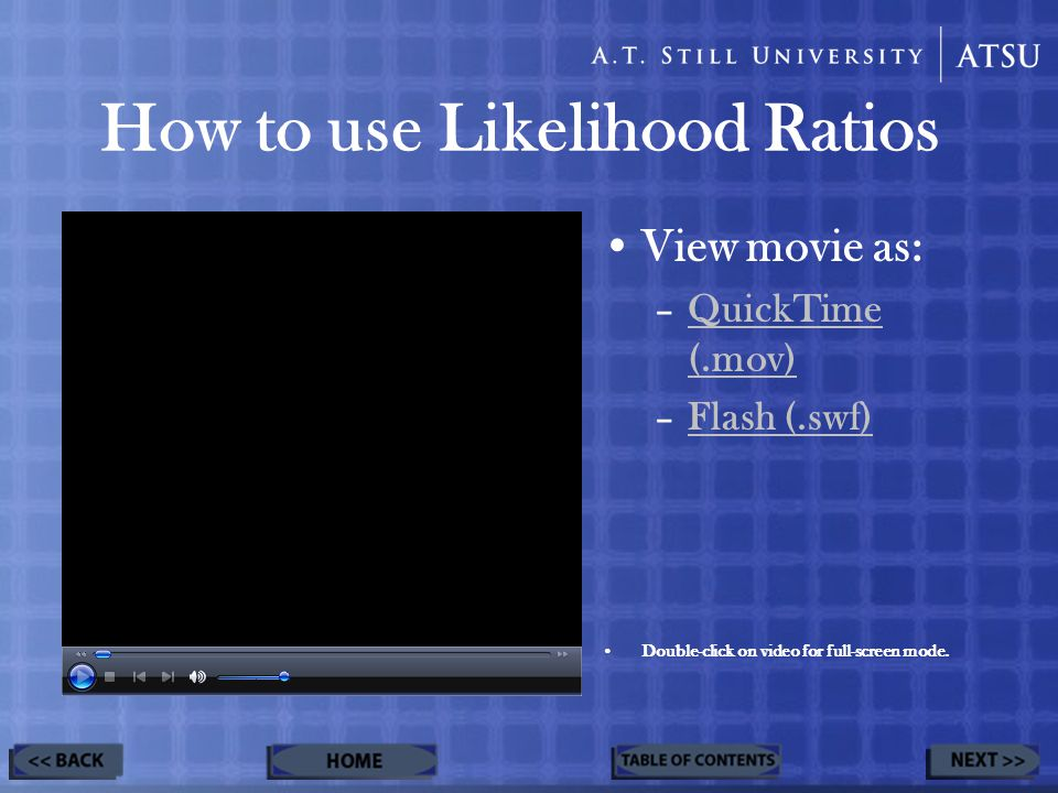 How to use Likelihood Ratios View movie as: –QuickTime (.mov)QuickTime (.mov) –Flash (.swf)Flash (.swf) Double-click on video for full-screen mode.
