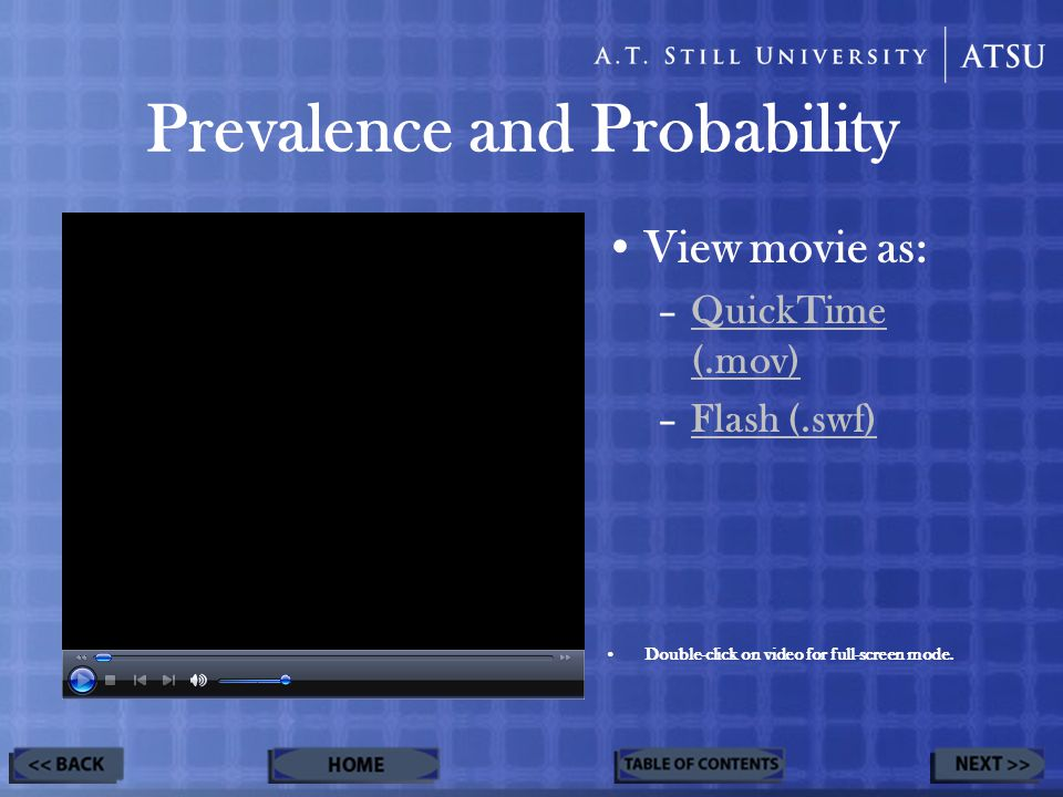 Prevalence and Probability View movie as: –QuickTime (.mov)QuickTime (.mov) –Flash (.swf)Flash (.swf) Double-click on video for full-screen mode.