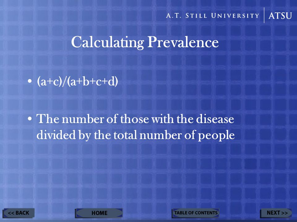 Calculating Prevalence (a+c)/(a+b+c+d) The number of those with the disease divided by the total number of people