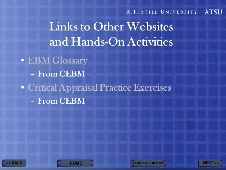 Links to Other Websites and Hands-On Activities EBM Glossary –From CEBM Critical Appraisal Practice Exercises –From CEBM