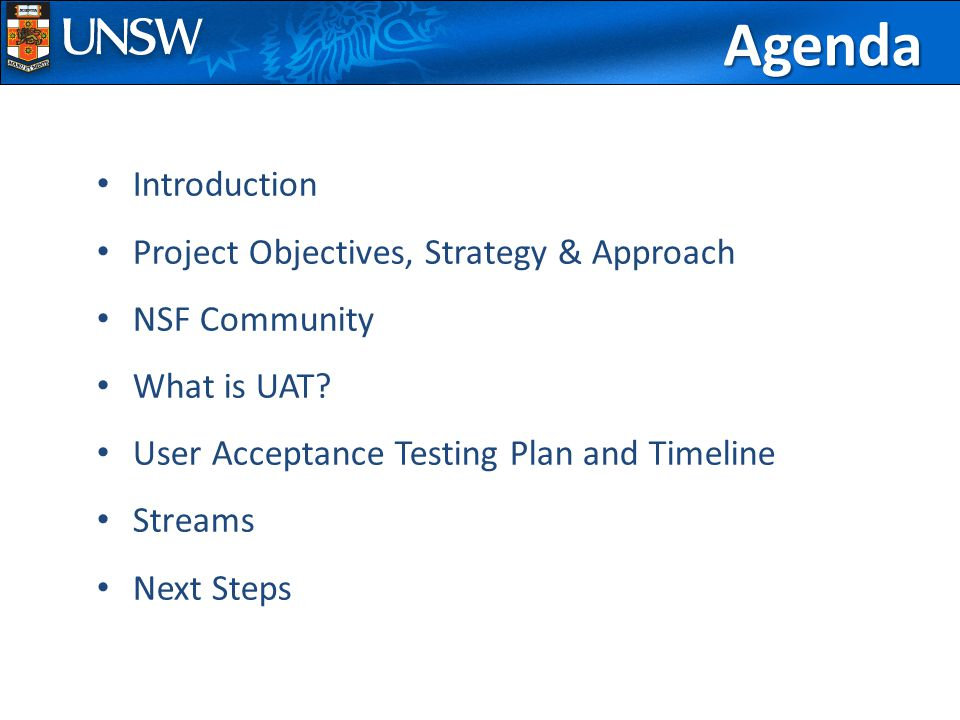 Introduction Project Objectives, Strategy & Approach NSF Community What is UAT.