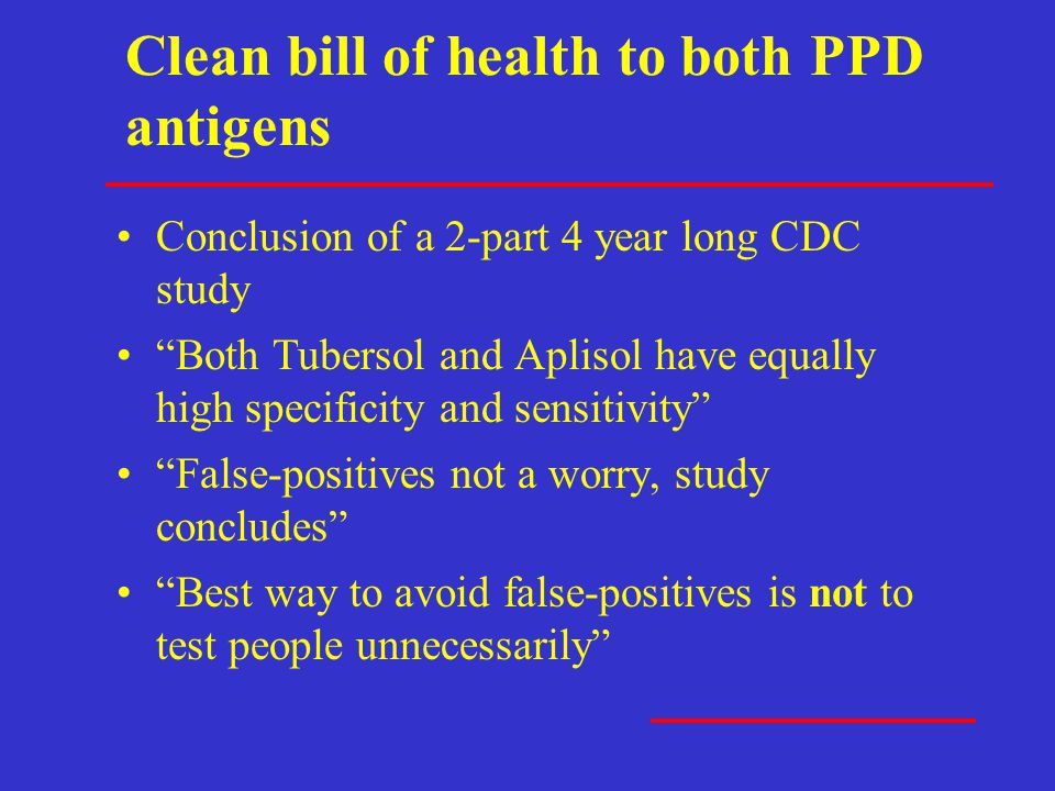"""Clean bill of health to both PPD antigens Conclusion of a 2-part 4 year long CDC study """"Both Tubersol and Aplisol have equally high specificity and se"""