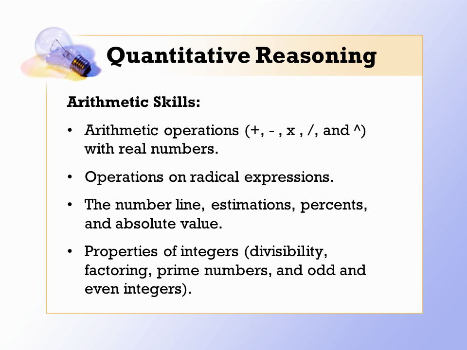 Quantitative Reasoning Arithmetic Skills: Arithmetic operations (+, -, x, /, and ^) with real numbers.