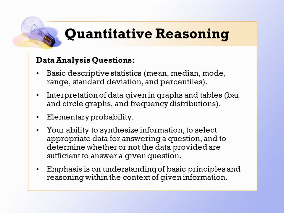 Quantitative Reasoning Data Analysis Questions: Basic descriptive statistics (mean, median, mode, range, standard deviation, and percentiles).