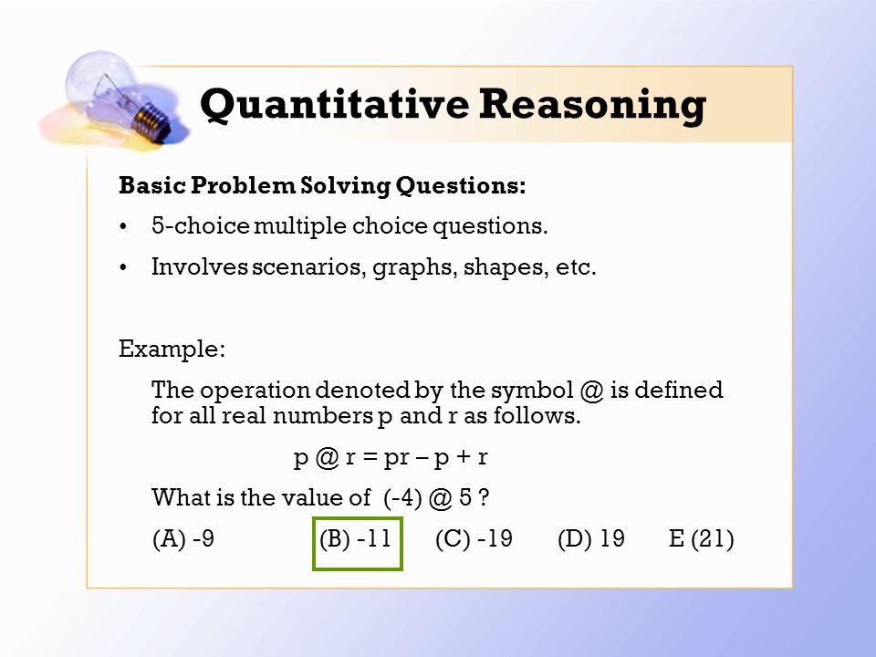 Quantitative Reasoning Basic Problem Solving Questions: 5-choice multiple choice questions.