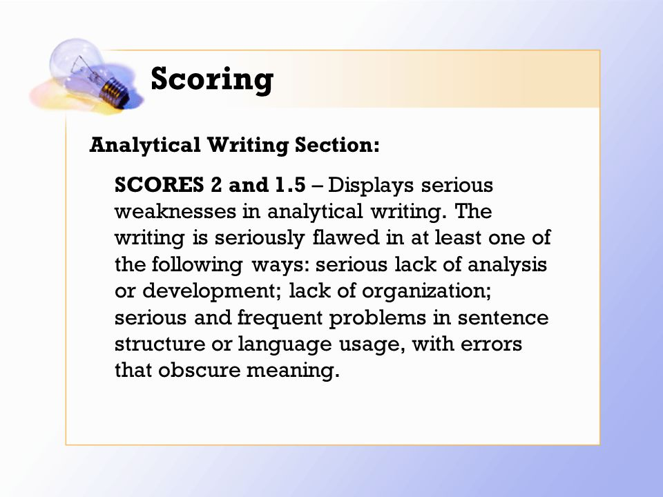 Scoring Analytical Writing Section: SCORES 2 and 1.5 – Displays serious weaknesses in analytical writing.
