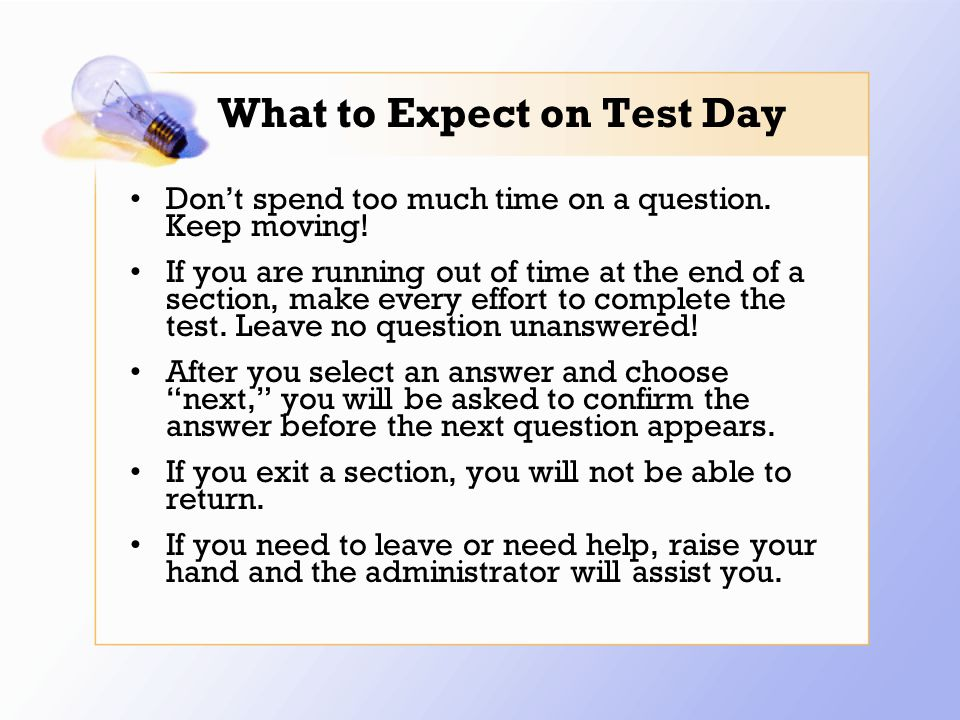 What to Expect on Test Day Don't spend too much time on a question.
